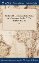 The Invisible Gentleman: By the Author of Chartley the Fatalist, the Robber &C., &C; Vol. I