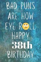 Bad Puns Are How Eye Roll Happy 38th Birthday