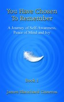 You Have Chosen to Remember: A Journey of Self-Awareness, Peace of Mind and Joy
