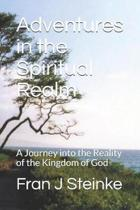 Adventures in the Spiritual Realm
