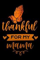 Thankful for my mama: Lined Notebook / Diary / Journal To Write In 6''x9'' for Thanksgiving. be Grateful Thankful Blessed this fall and get th