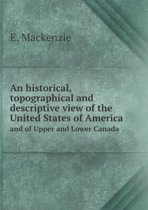 An Historical, Topographical and Descriptive View of the United States of America and of Upper and Lower Canada