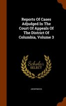 Reports of Cases Adjudged in the Court of Appeals of the District of Columbia, Volume 3