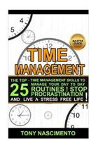 Time Management: The Best 25 Time Management Skills and Tools to improve your productivity. Manage your Day to Day Activities Stress Fr