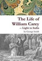 The Life of William Carey -- Light to India