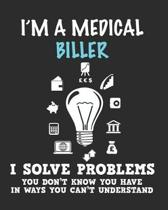 I'm a Medical Biller I Solve Problems You Don't Know You Have In Ways You Can't Understand