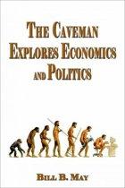 The Caveman Explores Politics and Economics