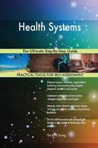Health Systems the Ultimate Step-By-Step Guide