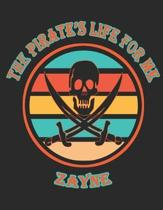 The Pirate's Life For ME Zayne: 8.5x11, College Rule,110 page Funny Pirate Vintage Skull Crossbone Sword journal composition book (Notebook School Off