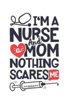 Im a Nurse and a Mom Nothing Scares Me: Nurse Lined Notebook, Journal, Organizer, Diary, Gifts for Mothers, Practitioner or Student