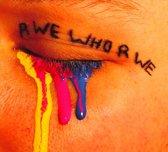 R We Who R We