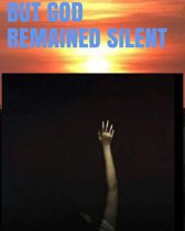 BUT GOD REMAINED SILENT