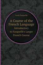 A Course of the French Language Introductory to Fasquelle's Larger French Course