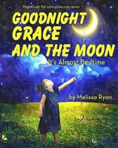 Goodnight Grace and the Moon, It's Almost Bedtime: Personalized Children's Books, Personalized Gifts, and Bedtime Stories