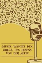Musik w�scht den Dreck des Lebens von der Seele: Notenheft DIN-A5 mit 100 Seiten leerer Notenzeilen zum Notieren von Noten und Melodien f�r Komponisti