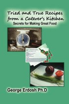 Tried and True Recipes from a Caterer's Kitchen