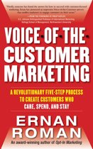 Voice-of-the-Customer Marketing: A Revolutionary 5-Step Process to Create Customers Who Care, Spend, and Stay