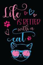 Life is better with a cat: Cat Day gifts for Cat lovers Lined Journal cat gifts i love cats Funny cat gifts Best gifts for cat lovers Cute cat gi