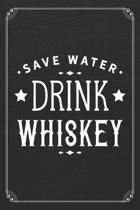 Save Water Drink Whiskey: Whiskey Alcohol Bartender 120 Page Blank Lined Notebook Journal