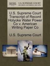 U.S. Supreme Court Transcript of Record Holyoke Water Power Co V. American Writing Paper Co
