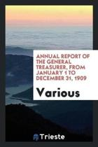 Annual Report of the General Treasurer, from January 1 to December 31, 1909