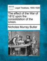 The Effect of the War of 1812 Upon the Consolidation of the Union.