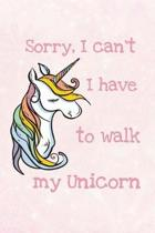 Sorry, I Can't I Have to Walk My Unicorn