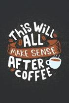 This Will All Make Sense After Coffee