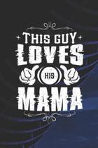 This Guy Loves His Mama: Family life Grandma Mom love marriage friendship parenting wedding divorce Memory dating Journal Blank Lined Note Book