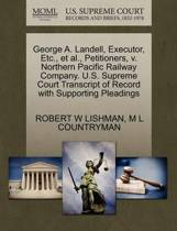 George A. Landell, Executor, Etc., Et Al., Petitioners, V. Northern Pacific Railway Company. U.S. Supreme Court Transcript of Record with Supporting Pleadings