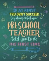 If At First You Don't Succeed Try Doing What Your Preschool Teacher Told You To Do The First Time: Dot Grid Notebook and Appreciation Gift for Kinderg