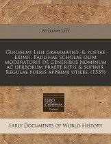 Guilielmi LILII Grammatici, & Poetae Eximii, Paulinae Scholae Olim Moderatoris de Generibus Nominum AC Uerborum Praete Ritis & Supinis. Regulae Pueris Apprime Utiles. (1539)