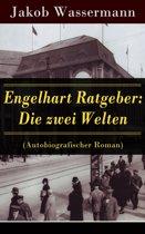 Engelhart Ratgeber: Die zwei Welten (Autobiografischer Roman) - Vollständige Ausgabe