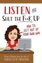 Listen and Shut the F**k Up