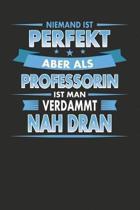 Niemand Ist Perfekt Aber Als Professorin Ist Man Verdammt Nah Dran