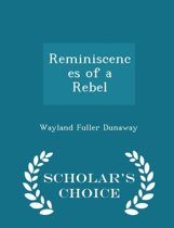 Reminiscences of a Rebel - Scholar's Choice Edition