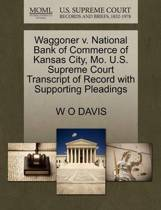 Waggoner V. National Bank of Commerce of Kansas City, Mo. U.S. Supreme Court Transcript of Record with Supporting Pleadings