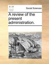 A Review of the Present Administration
