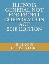Illinois General Not for Profit Corporation ACT 2018 Edition