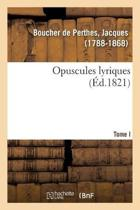 Opuscules Lyriques. Tome I