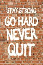 Stay Strong Go Hard Never Quit