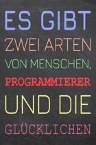Es gibt zwei Arten von Menschen, Programmierer und die Gl�cklichen: Programmierer Punktraster Notizbuch, Notizheft oder Schreibheft - 110 Seiten - B�r