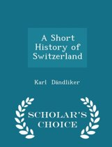 A Short History of Switzerland - Scholar's Choice Edition