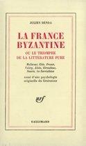 La France byzantine ou le triomphe de la littérature pure. Mallarmé, Gide, Valéry, Alain, Giraudoux, Suarès, les Surréalistes. Essai d'une psychologie originelle du littérateur