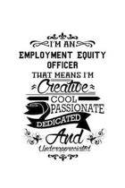 I'm An Employment Equity Officer That Means I'm Creative, Cool, Passionate, Dedicated And Underappreciated: Personal Employment Equity Officer Noteboo