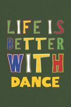 Life Is Better With Dance: Dance Lovers Funny Gifts Journal Lined Notebook 6x9 120 Pages