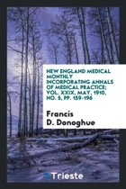 New England Medical Monthly Incorporating Annals of Medical Practice; Vol. XXIX, May, 1910, No. 5, Pp. 159-196