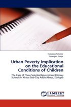 Urban Poverty Implication on the Educational Conditions of Children