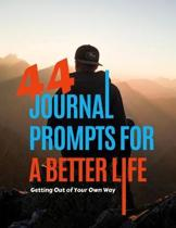 44 Journal Prompts For A Better Life: Getting out of your own way
