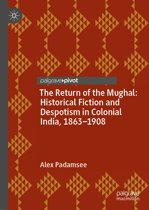 The Return of the Mughal: Historical Fiction and Despotism in Colonial India, 1863–1908